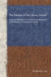 The Demise of the Library School: Personal Reflections on Professional Education in the Modern Corporate University (cover image)