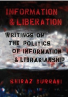Information & Liberation: Writings on the Politics of Information & Librarianship